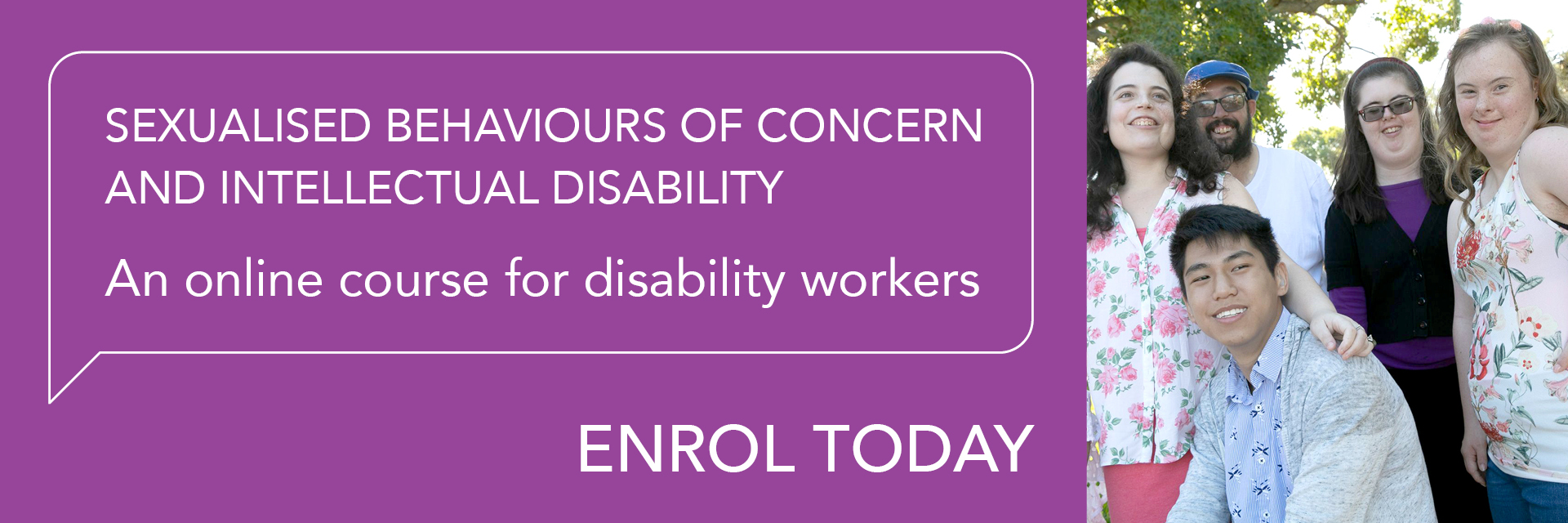 Family Planning NSW has a new online course for disability workers called 'Sexualised Behaviours of Concern and Intellectual Disability'.